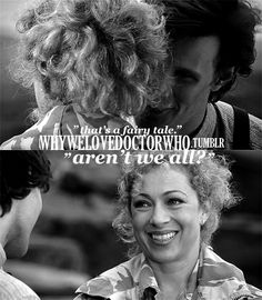 """""""that's a fairy tale."""" """"aren't we all?"""" doctor river song 