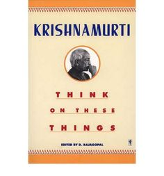 """""""Krishnamurti an enlightened global teacher held that truth lay beyond the construction of the human mind, beyond the known or imagined""""...Eugene F"""