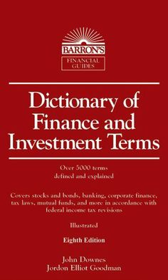 Dictionary of Finance and Investment Terms by John Downes   ISBN-13: 9780764143045.
