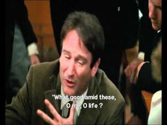 """Why do we read and write poetry? """"That the powerful play goes on and you may contribute a verse. """" (Dead Poets Society)"""