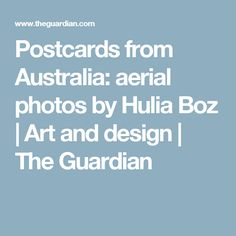 Postcards from Australia: aerial photos by Hulia Boz | Art and design | The Guardian
