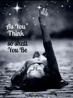 As you think, so shall you be...