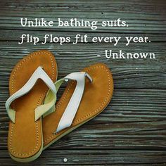 … LOL … I dread shopping for a bathing suit for this trip! … On a lighter note the flip flops will always fit!