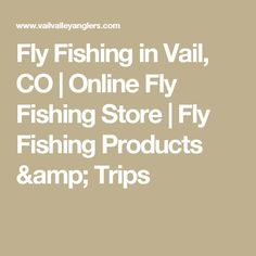 Fly Fishing in Vail, CO | Online Fly Fishing Store | Fly Fishing Products & Trips