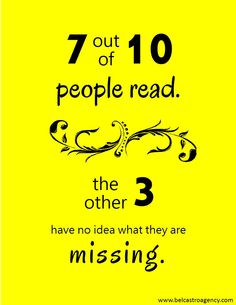 7 out of 10 people read. The other 3 have no idea what they are missing.