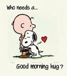 Who Needs A Good Morning Hug?