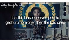 Hunger Games Taught Us … that the least deserved people get hurt more often then the bad ones.