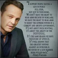 Vince Vaughn, you can be on our team. Thanks for being a patriot and for your sense about gun control and the second amendment! Great Quotes, Inspirational Quotes, Motivational, Awesome Quotes, Vince Vaughn, By Any Means Necessary, Gun Rights, Molon Labe, Thats The Way