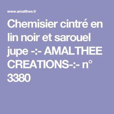 Chemisier cintré en lin noir et sarouel jupe -:- AMALTHEE CREATIONS-:-  n° 3380