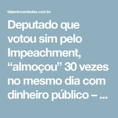 """Deputado que votou sim pelo Impeachment, """"almoçou"""" 30 vezes no mesmo dia com dinheiro público – Falandoverdades"""