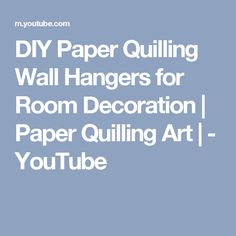 DIY Paper Quilling Wall Hangers for Room Decoration | Paper Quilling Art | - YouTube