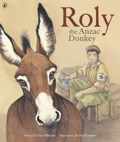 """""""Roly the Anzac donkey"""", by Glyn Harper & Jenny Cooper - Based on real people and events, this is the heartwarming story of Richard Alexander Henderson, a soldier in the New Zealand Medical Corps, and the donkey he discovers wandering and hungry on a Gallipoli road."""