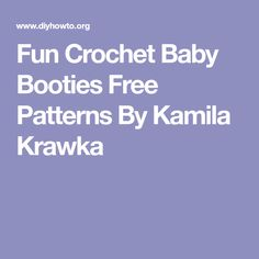 Fun Crochet Baby Booties Free Patterns By Kamila Krawka