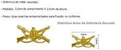 O Distintivo De Arma Da Infantaria Dourado Ombro Mod Exército - Padrão RUE possui as seguintes dimensões: Tamanho único. Medidas: 30mm comprimento x 20mm de altura (3cm x 2cm). VANTAGENS: - PROPORCIONA EXCELENTE NÍVEL DE APRESENTAÇÃO INDIVIDUAL. No site Am