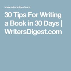 30 Tips For Writing a Book in 30 Days | WritersDigest.com