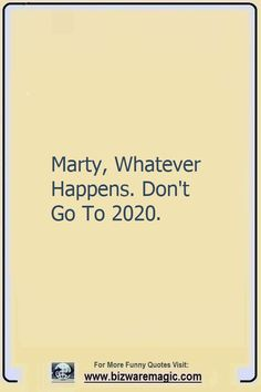 Marty, Whatever Happens. Don't Go To 2020. Click The Pin For More Funny Quotes. Share the Cheer - Please Re-Pin. #funny #funnyquotes #quotes #quotestoliveby #dailyquote #wittyquotes #2020 #joke #COVID19 #coronavirus #pandemic #TheDragonflyChallenge Grappige Grappen Om Te Vertellen, Haha Grappig, Hilarische Grappen, Grappige Dingen, Levenscitaten, Grappen, Kronen, Grappig, Gedachten