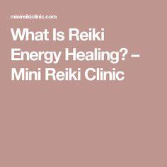 What Is Reiki Energy Healing? – Mini Reiki Clinic