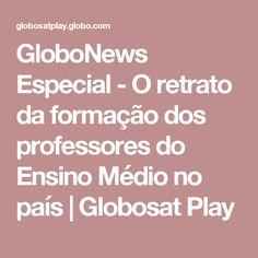 GloboNews Especial - O retrato da formação dos professores do Ensino Médio no país | Globosat Play