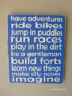 """Sign for a boys' room: """"Have adventures, ride bikes, jump in puddles, run races..."""""""