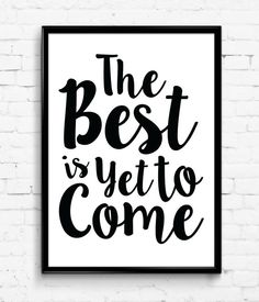 The Best is Yet to Come Black & White Wall Print by Printic