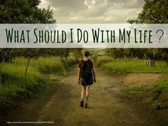 """Ever asked yourself, """"What should I do with my life?"""" -- in this post you'll explore some ways to help you find out.\"""
