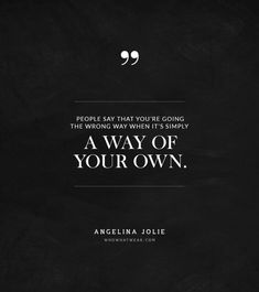 """""""People say that you're going the wrong way when it's simple a way of your own."""" -Angelina Jolie #quotes"""