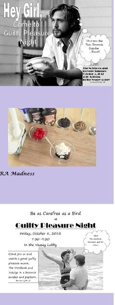 Guilty Pleasures Night. RA Event. Watch The Notebook and have a brownie sundae bar.