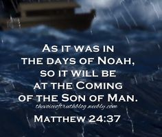 """Matthew 24:37 """"As it was in the days of Noah, so it will be at the coming of the Son of Man."""" thevoiceoftruthblog.weebly.com Jesus Our Savior, Why Jesus, Jesus Christ, Bible Verses Quotes, Bible Scriptures, Christian Warrior, Matthew 24, Jesus Is Coming, The Son Of Man"""