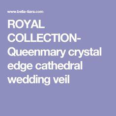 ROYAL COLLECTION-  Queenmary crystal edge cathedral wedding veil Cathedral Wedding Veils, Headpiece, Wedding Jewelry, Bridal, Crystals, Collection, Headdress, Crystal, Bride