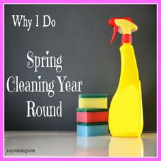 Don't like the stressfulness of Spring Cleaning? Here is why I do it all year round and you should too!