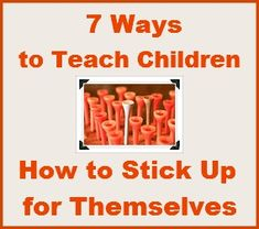 Respect myself & others ... Building Character 7 Ways to Teach Children How to Stick Up for Themselves
