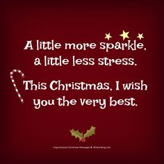 A little more sparkle, a little less stress. This Christmas, I wish you the very best. quotes Warm Someone's Heart With These Inspirational Christmas Messages Christmas Card Verses, Merry Christmas Message, Christmas Card Messages, Quotes About Christmas, Funny Christmas Sayings, Merry Christmas Quotes Wishing You A, Holiday Quotes Christmas, Christmas Ideas, Christmas Shopping Quotes