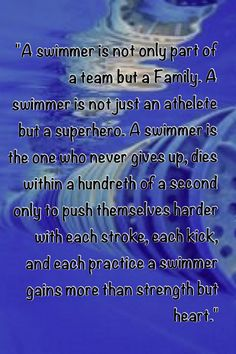 Good swimming quote--- that's my team! GO BIG SP! It's a passion. You become a swimmer and that's all you do