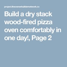 Build a dry stack wood-fired pizza oven comfortably in one day!, Page 2