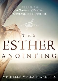 The Esther Anointing: Becoming a Woman of Prayer, Courage, and Influence - Kindle edition by Michelle McClain-Walters. Religion & Spirituality Kindle eBooks @ Amazon.com.