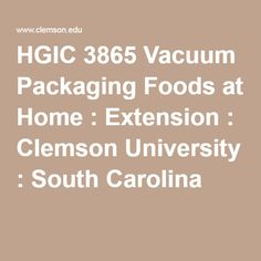 HGIC 3865 Vacuum Packaging Foods at Home : Extension : Clemson University : South Carolina