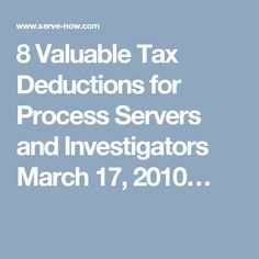 8 Valuable Tax Deductions for Process Servers and Investigators March 17, 2010…