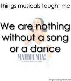 We Are Nothing Without A Song Or A Dance.