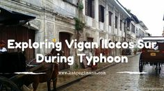 A photo essay of the well preserved Spanish town of Vigan in Ilocos Sur..unfortunately, my visit was in the middle of a typhoon!