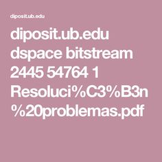 diposit.ub.edu dspace bitstream 2445 54764 1 Resoluci%C3%B3n%20problemas.pdf
