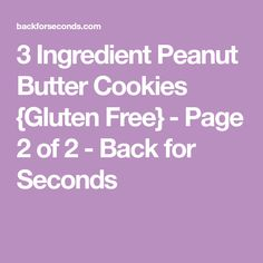 3 Ingredient Peanut Butter Cookies {Gluten Free} - Page 2 of 2 - Back for Seconds