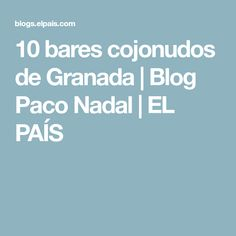 10 bares cojonudos de Granada | Blog Paco Nadal | EL PAÍS Granada, Boarding Pass, Blog, Beautiful Places, Activities, Elopements, Proposals, Hipster Stuff, Grenada