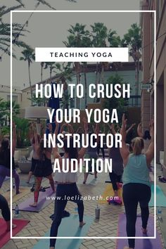 How To Crush Your Yoga Instructor Audition