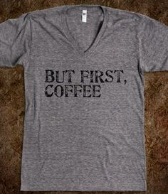 But first, coffee. I need this shirt!