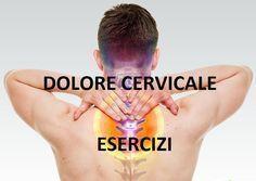 Dolore cervicale: gli esercizi per eliminarlo definitivamente