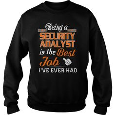 Being A Security Analyst Is The Best Job T-Shirt #gift #ideas #Popular #Everything #Videos #Shop #Animals #pets #Architecture #Art #Cars #motorcycles #Celebrities #DIY #crafts #Design #Education #Entertainment #Food #drink #Gardening #Geek #Hair #beauty #Health #fitness #History #Holidays #events #Home decor #Humor #Illustrations #posters #Kids #parenting #Men #Outdoors #Photography #Products #Quotes #Science #nature #Sports #Tattoos #Technology #Travel #Weddings #Women