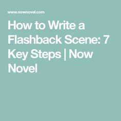 How to Write a Flashback Scene: 7 Key Steps | Now Novel