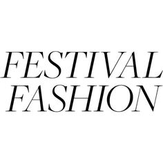 Festival Fashion text ❤ liked on Polyvore featuring text, phrase, quotes and saying