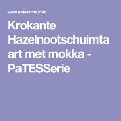 Krokante Hazelnootschuimtaart met mokka - PaTESSerie