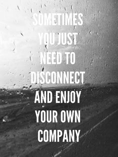 Sometimes you just need to disconnect and enjoy your own company. Travel, listen to music and just chill out. Forget for just a minute your problems - .Clarity